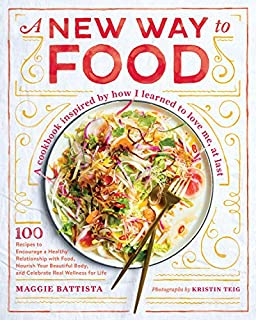Book Cover: A New Way to Food: 100 Recipes to Encourage a Healthy Relationship with Food, Nourish Your  Beautiful Body, and Celebrate Real Wellness for Life
