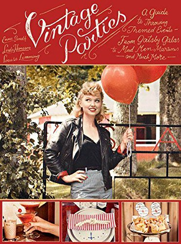 Vintage Parties: A Guide to Throwing Themed Events—from Gatsby Galas to Mad Men Martinis and Much More (Dinner Table Setting Decorations)