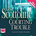 Courting Trouble: Rosato and Associates, Book 9 Audiobook by Lisa Scottoline Narrated by Barbara Rosenblat
