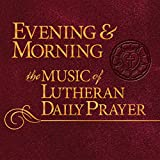 Evening & Morning: The Music of Lutheran Daily Prayer