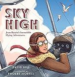 Sky High: Jean Batten's Incredible Flying Adventures