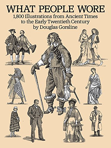 What People Wore: 1,800 Illustrations from Ancient Times to the Early Twentieth Century (Dover Fashion and (Village People Construction Costume)