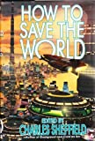 How to Save the World, , 031285577X