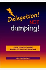 Delegation! Not Dumping! Kindle Edition