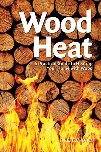 Wood Heat  A Practical Guide To Heating Your Home With Wood