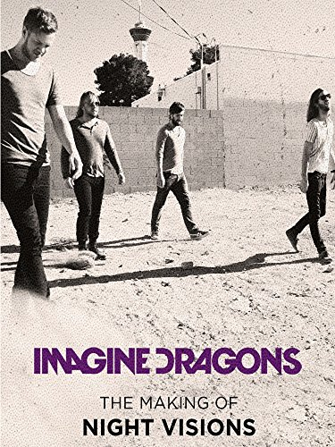 Imagine Dragons: The Making Of Night Visions