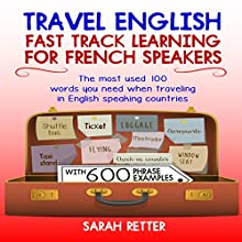 Travel English: Fast Track Learning for French Speakers: The Most Used 100 Words You Need When Traveling in English-Speaking Countries Audiobook by Sarah Retter Narrated by Ana Auther