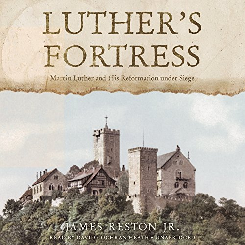 Luther's Fortress: Martin Luther and His Reformation Under Siege by Blackstone Audio, Inc.
