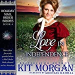 Love in Independence: Holiday Mail-Order Brides, Book 6 | Kit Morgan