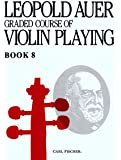The Leopold Auer Graded Course of Violin Playing Book 8: Virtuoso Grade