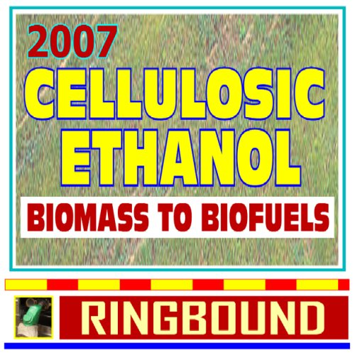 Read Online 2007 Cellulosic Ethanol - Biomass to Biofuels, Wood Chips, Stalks, Switchgrass, Plant Products, Feedstocks, Cellulose Conversion Processes, Research Plans (Ringbound) PDF