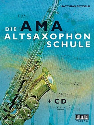 Die AMA Altsaxophonschule Taschenbuch – 5. August 2008 Matthias Petzold 3899221192 Instrumentenunterricht Saxofon
