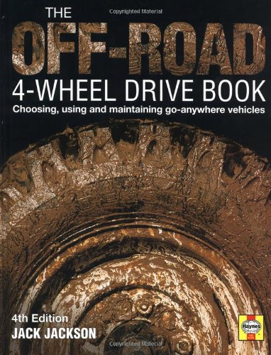 The Off-Road 4-Wheel Drive Book: Choosing, using and maintaining go-anywhere vehicles