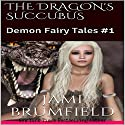 The Dragon's Succubus: Demon Fairy Tales, Book 1 Audiobook by Jami Brumfield Narrated by Jodi Stapler