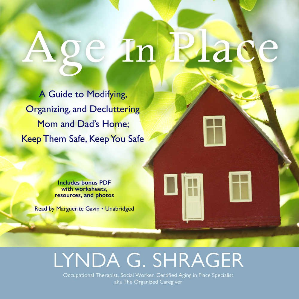 Age in Place: A Guide to Modifying, Organizing, and Decluttering Mom and Dad's Home