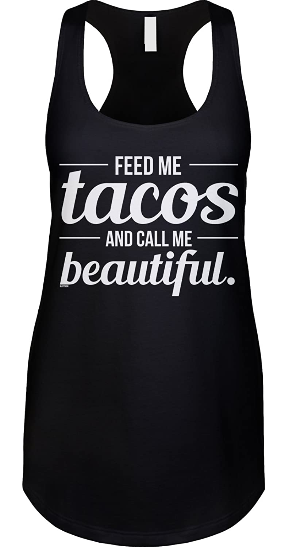 21ae83b0 Top1: Blittzen Womens Racerback Tank Feed Me Tacos Call Me Beautiful