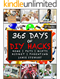 365 Days of DIY Hacks - Home, Parenting, Pets, Gifts, Budged: (DIY Household Hacks, DIY Declutter and Organize, DIY Projects, DIY Crafts, DIY Books, DIY Gift, Do It Yourself, Home Improvement, Kids)