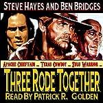 Three Rode Together: Three Guns West, Book 1 | Ben Bridges,Steve Hayes