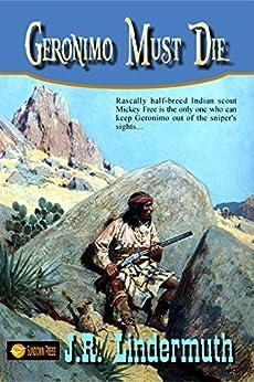 Geronimo Must Die by [Lindermuth, J. R.]