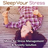 Sleep Your Stress: Music for Stress Management & Anxiety Solution – Fear & Stress Relief, Joy of Life, Positive Thinking, Overcome Depression, Deep Sleep & Meditation