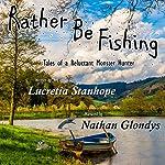 Rather Be Fishing | Lucretia Stanhope