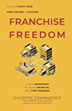 Franchise Freedom: A New Manifesto For Your Financial And Time Freedom