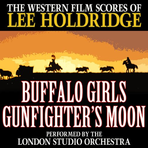 Score Buffalo - The Western Film Scores of Lee Holdridge: Buffalo Girls / Gunfighter's Moon