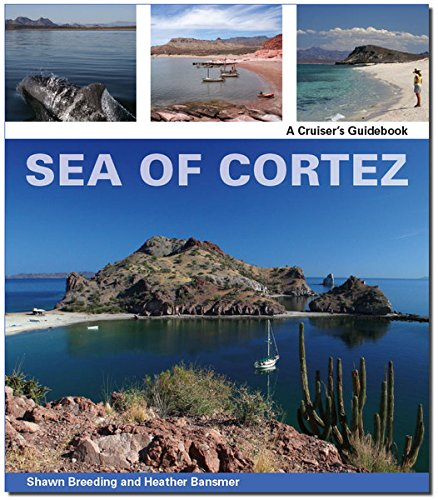 Sea of Cortez: A Cruiser's Guidebook, 3rd Edition