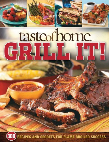 Taste of Home: Grill It!: 343 Recipes and Secrets for Flame-Broiled Success by Brand: Reader's Digest