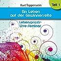 Ein Leben auf der Gewinnerseite: Teil 1 (Lebenspraxis-Live-Seminar) Hörbuch von Kurt Tepperwein Gesprochen von: Kurt Tepperwein
