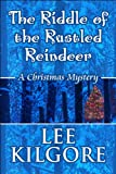 The Riddle of the Rustled Reindeer, Lee Kilgore, 1615468633