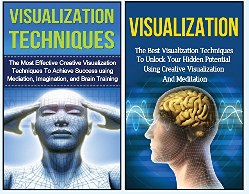 Visualization: The Ultimate 2 in 1 Visualization Techniques Box Set: Book 1: Visualization + Book 2: Visualization Techniques (Visualization - Visualization ... to Visualize - Visualization for Beginners)