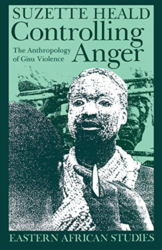 Controlling Anger: The Anthropology of Gisu Violence (Eastern African Studies)