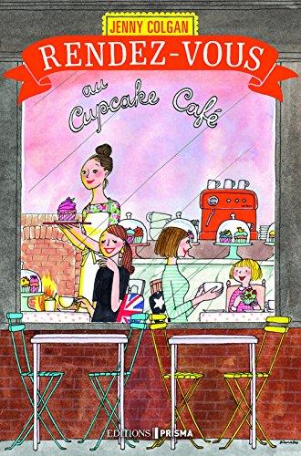 Rendez-vous au cupcake café Broché – 2 février 2017 Jenny Colgan Anne Remond Editions Prisma 2810420394
