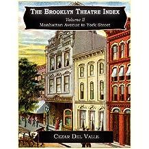 The Brooklyn Theatre Index Volume II Manhattan Avenue to York Street