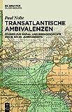 Transatlantische Ambivalenzen : Studien Zur Sozial- und Ideengeschichte des 18. Bis 20. Jahrhunderts, Nolte, Paul, 3110359804