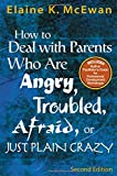 How to Deal With Parents Who Are Angry, Troubled, Afraid, or Just Plain Crazy Second Edition by Elaine K. McEwan (2005-07-31)