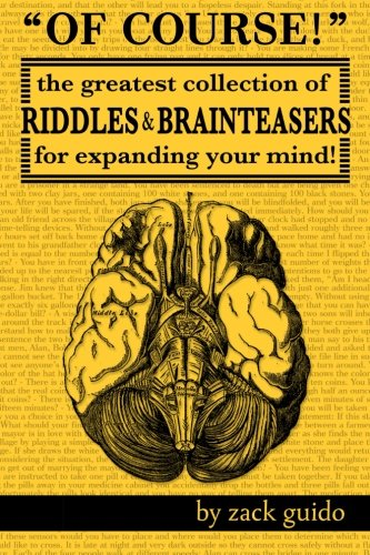 Riddles Brain Teasers - Of Course!: The Greatest Collection of Riddles & Brain Teasers For Expanding Your Mind