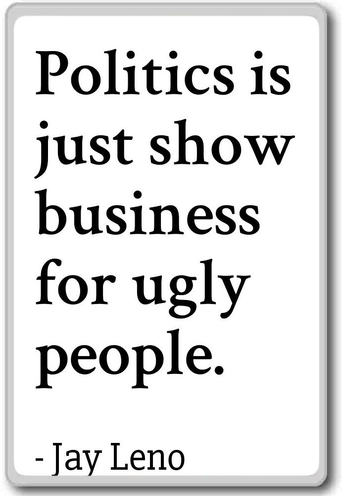 Politics Is Just Show Business For Ugly People Jay Leno