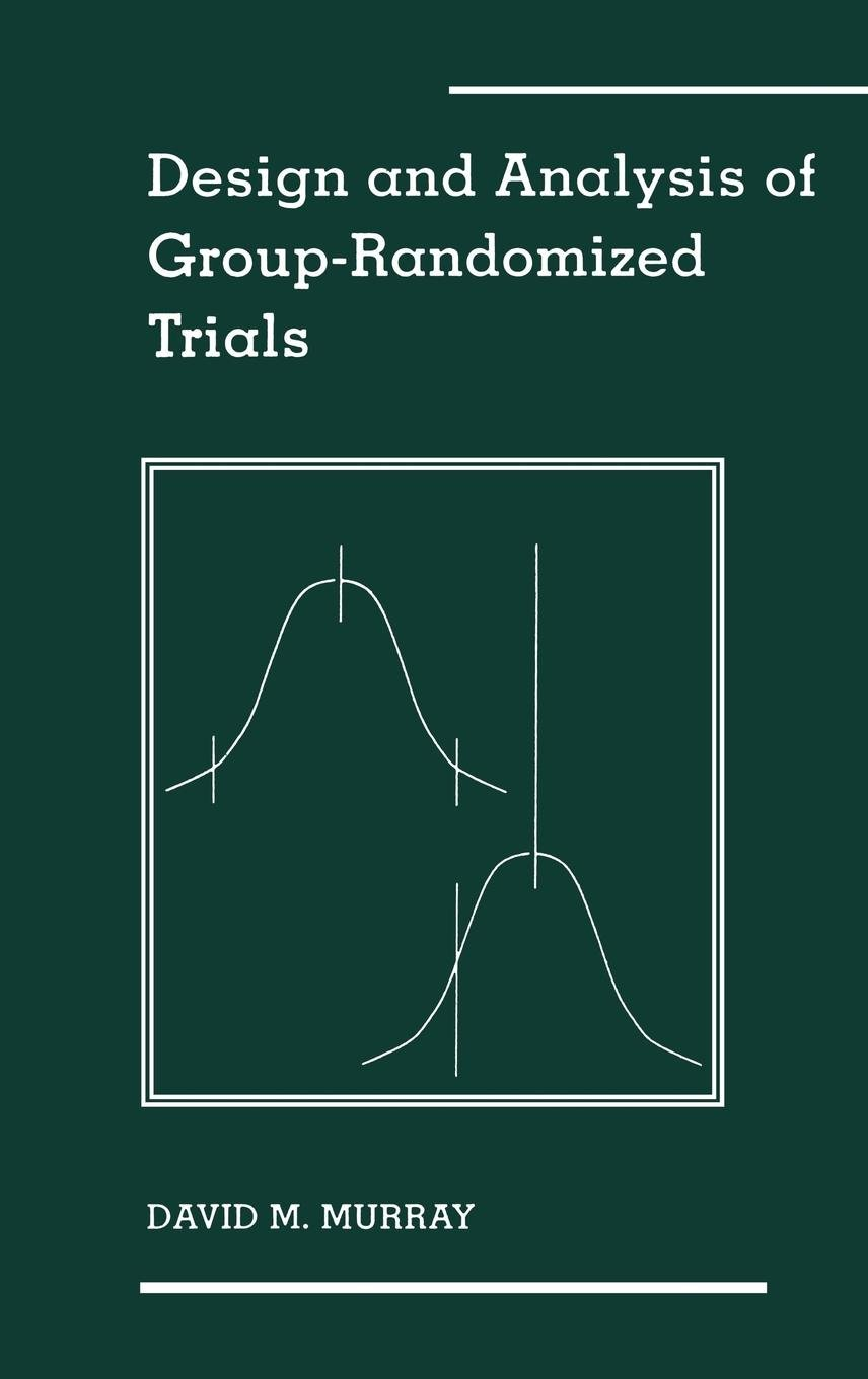 Design and Analysis of Group- Randomized Trials