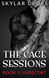 Indecent (The Cage Sessions Book 1)