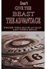 DON'T GIVE THE BEAST THE ADVANTAGE: Those Who Have An Ear Let Them Hear Kindle Edition