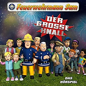 Der große Knall (Feuerwehrmann Sam, Folgen 27-31) Hörspiel