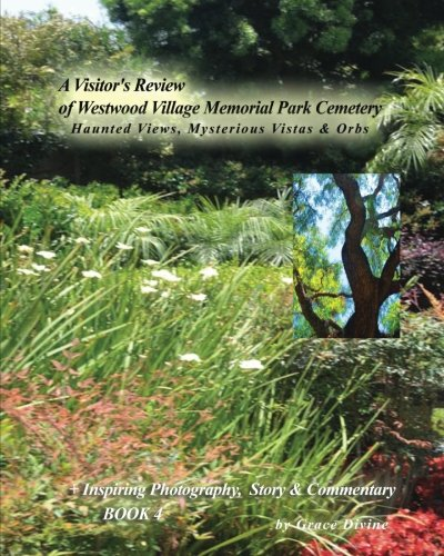 A Visitor's Review of  Westwood Village Memorial Park Cemetery: Haunting Views,  Mysterious Vistas & Orbs  + Inspiring Photography,  Story & Commentary  BOOK 1