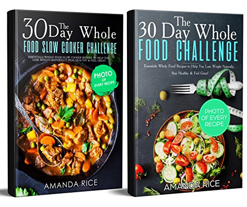 30 Day Whole Diet: 2 Manuscripts - 30 Day Whole Food Challenge & 30 Day Whole Food Slow Сooker Challenge by Amanda Rice