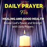 Daily Prayer for Healing and Good Health: Reveal God's Power and Strength with Daily Prayers | Jerry West