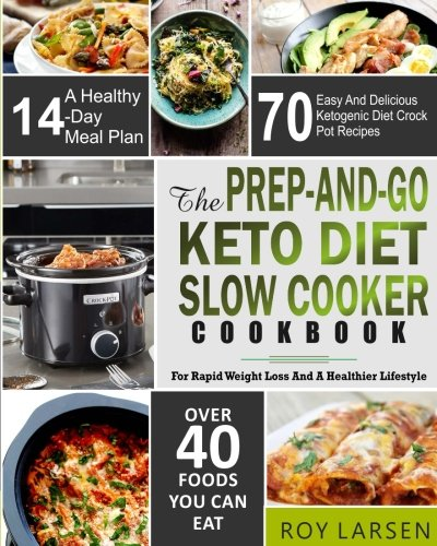 The Prep-And-Go Keto Diet Slow Cooker Cookbook: For Rapid Weight Loss And A Healthier Lifestyle 70 Easy And Delicious Ketogenic Diet Crock Pot Recipes ... Diet) (Healthy Low Carb Ketogenic Crock Pot) cover