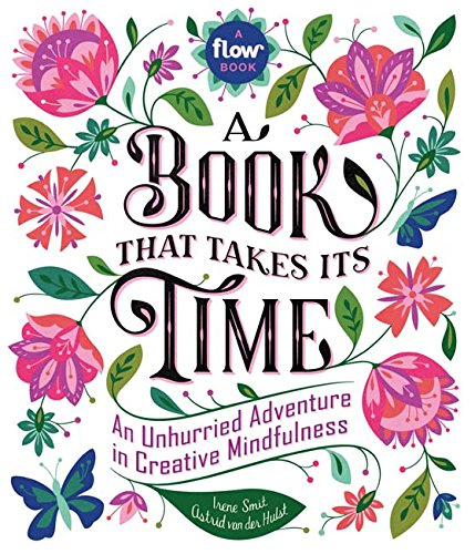 Book That Takes Its Time; A: An Unhurried Adventure in Creative Mindfulness (Flow)