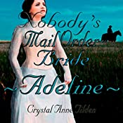 Nobody's Mail Order Bride: Adeline: Westward Wanted, Book 3 | Crystal Anne Tilden