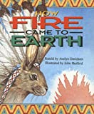 How Fire Came to Earth, , 0790106418